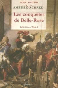 Belle-Rose, Tome 1 : Les conquêtes de Belle-Rose