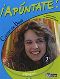 Espagnol 2e A2/B1 Apuntate ! : Carnet de bord, programme 2010