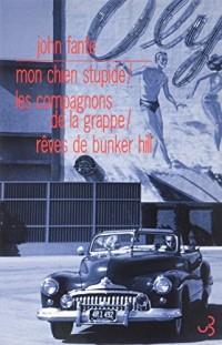Romans : Volume 3, Mon chien stupide ; Les compagnons de la grappe ; Rêves de Bunker Hill