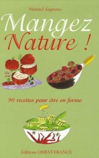 Mangez Nature ! : 90 Recettes pour être en forme