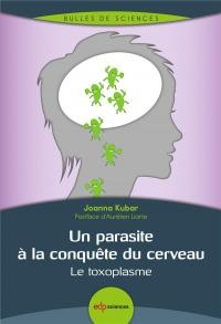 Un parasite à la conquête du cerveau : Le toxoplasme