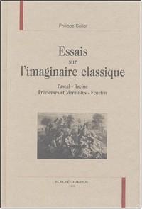 Essais sur l'imaginaire classique : Pascal, Racine, Précieuses et Moralistes, Fénelon