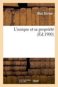 L Unique et Sa Propriété  ed 1900