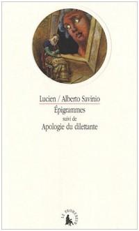 Epigrammes suivi de Apologie du dilettante