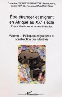 Etre étranger et migrant en Afrique au XXe siècle. : Enjeux identitaires et modes d'insertion . Tome 1 : Politiques migratoires et construction des identités