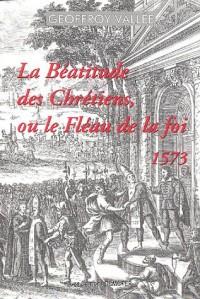 La béatitude des chrétiens ou Le fléau de la foi (1573)