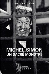 Michel Simon : Un sacré monstre