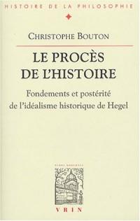 Le procès de l'histoire : Fondements et postérité de l'idéalisme historique de Hegel