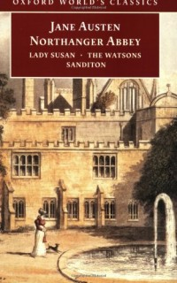Northanger Abbey, Lady Susan, the Watsons, Sanditon: Lady Susan ; The Watsons ; Sanditon