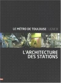 Le métro de Toulouse/Ligne B : L'architecture des stations