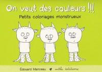 On veut des couleurs !!! : Petits coloriages monstrueux