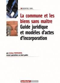La commune et les biens sans maitre : guide juridique et modèles d'actes d'incorporation