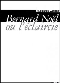 Bernard Noël, ou, L'éclaircie