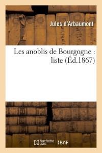 Les Anoblis de Bourgogne  Liste  ed 1867