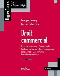 Droit commercial. Actes de commerce - Commerçants - Fonds de commerce... - 8e éd.: Actes de commerce - Commerçants - Fonds de commerce - Baux commerciaux - Concurrence - Consommation
