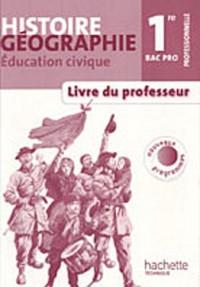 Histoire Géographie Education civique 1re Bac Pro - Livre professeur - Ed.2010
