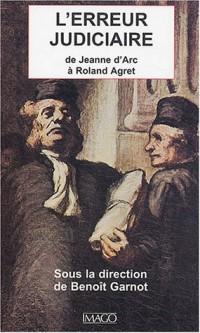 L'erreur judiciaire : De Jeanne d'Arc à Roland Agret