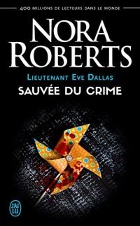Lieutenant Eve Dallas (Tome 20) - Sauvée du crime  width=
