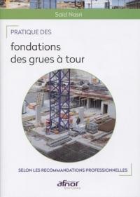 Pratique des fondations des grues à tour: Selon les recommandations professionnelles