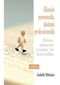 Histoire personnelle, destinée professionnelle : Enfance, adolescence et carrière professionnelle : les liens invisibles