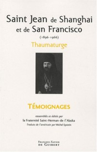 Saint Jean de Shanghaï et de San Francisco (1896-1966) : Thaumaturge