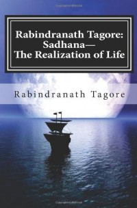Rabindranath Tagore: Sadhana--The Realization of Life