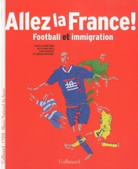 Allez la France ! : Football et immigration