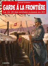 Garde à la Frontière - La 14-18 des soldats suisses en BD