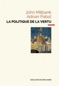 La politique de la vertu: Post-libéralisme et avenir humain