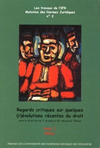Regards critiques sur quelques (r)évolutions récentes du droit en 2 volumes