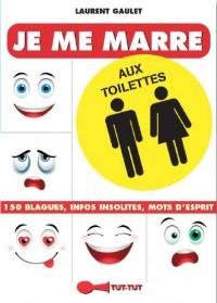 Je me marre aux toilettes : Les meilleures blagues pour se détendre sur le trône !