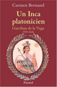 Un Inca platonicien : Carcilaso de la Vega 1539-1616