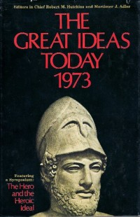 The Great Ideas Today 1973 - Featuring a Symposium: The Hero and the Heroic Ideal [with Contributions from S, L, A, Marshall, Ron Dorfman, Joseph Pieper, Sidney Hook, J, G, Boyum & Chaim Potok] - & Mo