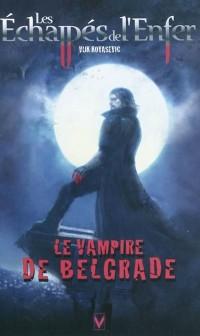 Les Echappés de l'Enfer, Tome 1 : Le vampire de Belgrade