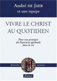 Vivre le Christ au quotidien : Pour une pratique des Exercices spirituels dans la vie