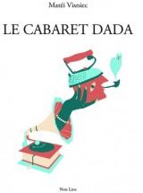 La cabaret Dada : (Pièce en morceaux et en travail permanent)