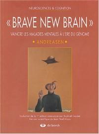 Brave new brain : Vaincre les maladies mentales à l'ère du génome