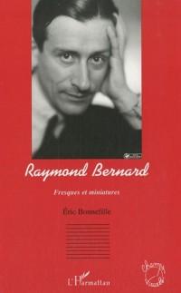 Raymond Bernard : Fresques et miniatures