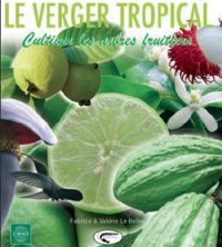 Le verger tropical : Cultiver les arbres fruitiers