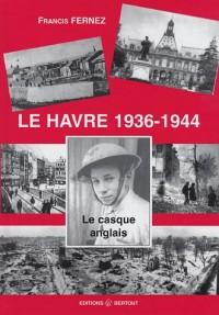 Le Havre 1936-1944 : Le casque anglais