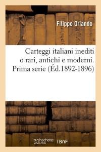 Carteggi Italiani Inediti  1s  ed 1892 1896