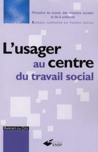 L'usager au centre du travail social : De l'énoncé des droits de la personne à l'exercice de la citoyenneté. Conditions d'émergence de pratiques professionnelles novatrices
