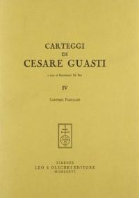 Carteggi Di Cesare Guasti. IV