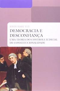 Democracia E Desconfiança. Uma Teoria Do Controle Judicial Da Constitucionalidade (Em Portuguese do Brasil)