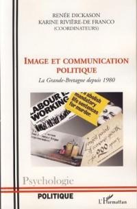 Image et communication politique : La Grande-Bretagne depuis 1980