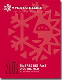 Yvert et Tellier 2006 : Timbres des Pays d'Outre-Mer, volume 2 : De Caimanes à Dominicaine