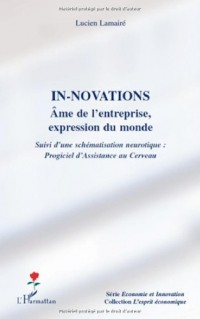 In-novations : Ame de l'entreprise,expression du monde ; Suivi d'une schématisation neurotique : Progiciel d'Assistance au Cerveau