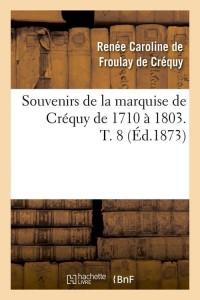 Souvenirs de la mise de crequy  t8  ed 1873