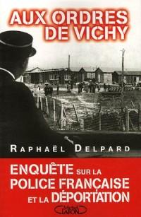 Aux ordres de Vichy : Enquête sur la police française et la déportation