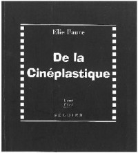 De la cinéplastique ; suivi de : Le Cinéma, langue universelle